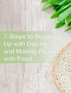7-Steps to Break Up with Dieting and Make Peace with Food